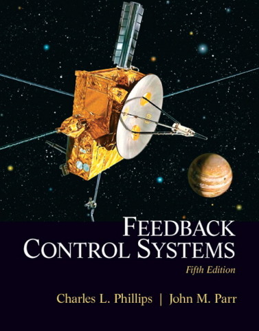 Feedback Control Systems, 5/E 5th Edition Charles L. Phillips, John Parr Solution Manual