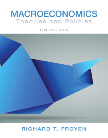 Macroeconomics: Theories and Policies, 10/E 10th Edition Richard T. Froyen Solution Manual
