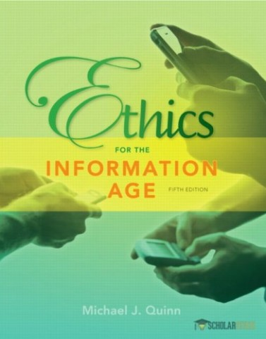 Ethics for the Information Age, 5/E 5th Edition : 0132855534 Solution Manual