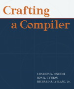 Crafting A Compiler Charles N. Fischer, Ron K. Cytron, Richard J. LeBlanc, Jr. Solution Manual