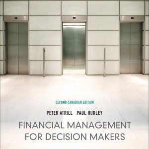 Financial Management for Decision Makers, Second Canadian Edition, 2/E 2nd Edition Peter Atrill, Paul Hurley Test Bank