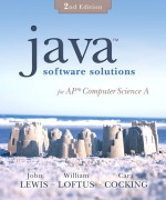 Java Software Solutions for AP Computer Science A, 2/E 2nd Edition John Lewis, William Loftus, Cara Cocking Solution Manual