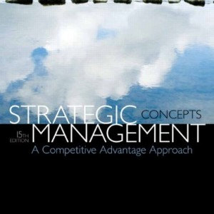 Strategic Management: A Competitive Advantage Approach, Concepts, 15/E 15th Edition Fred R. David, Forest R. David Test Bank