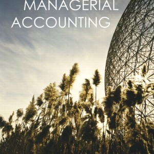 Managerial Accounting, Canadian Edition Karen Wilken Braun, Wendy M. Tietz, Walter T. Harrison Jr., Rhonda Pyper Test Bank