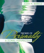 Theories of Personality: A Zonal Perspective John M. Berecz Test Bank