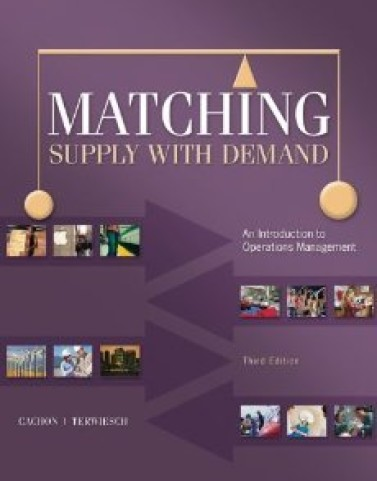 Matching Supply with Demand: An Introduction to Operations Management Cachon Terwiesch 3rd Edition Solution Manual