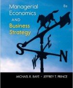 Managerial Economics and Business Strategy 8th Edition by Baye Test Bank