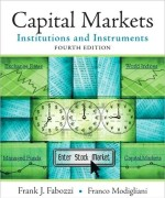 Capital Markets: Institutions and Instruments, 4th Edition, Frank J. Fabozzi, Franco Modigliani, ISBN: 0136026028, ISBN-13: 9780136026020 Solution Manual