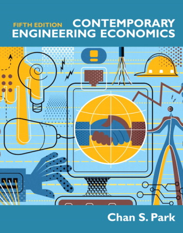 Contemporary Engineering Economics 5th Edition by Park Solution Manual