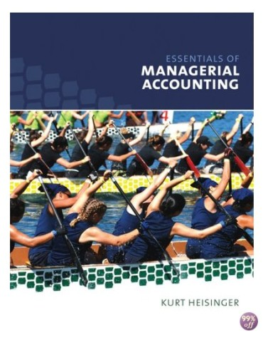 Essentials of Managerial Accounting 1st Edition by Heisinger Solution Manual