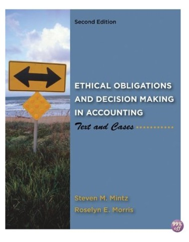 Ethical Obligations and Decision Making in Accounting Text and Cases 2nd Edition by Mintz Solution Manual