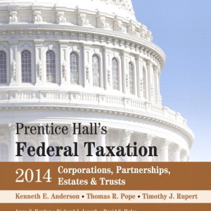 Prentice Hall's Federal Taxation 2014 Corporations, Partnerships, Estates & Trusts, 27/E 27th Edition Kenneth E. Anderson, Thomas R. Pope, Timothy J. Rupert Test Bank