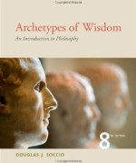 Archetypes of Wisdom An Introduction to Philosophy, 8th Edition : Soccio Test Bank