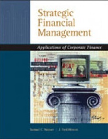 Strategic Financial Management Application of Corporate Finance, 1st Edition: Weaver Test Bank