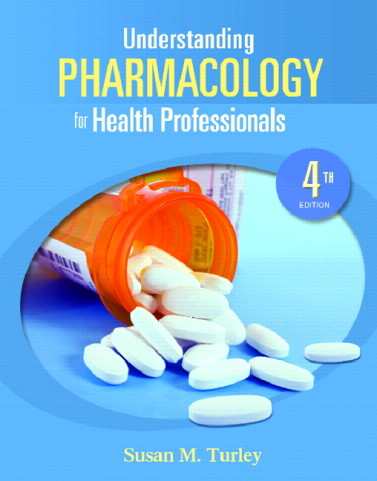 Understanding Pharmacology for Health Professionals, 4/E 4th Edition Susan M. Turley Test Bank