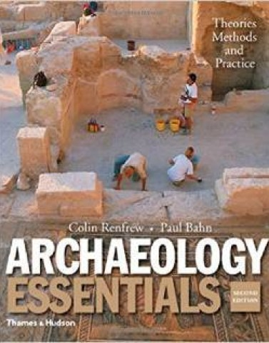 Archaeology Essentials: Theories, Methods, and Practice (Second Edition) by Colin Renfrew, Paul Bahn Test Bank