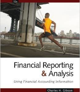 Financial Reporting and Analysis: Using Financial Accounting Information 12th Edition by Charles H. Gibson Test Bank