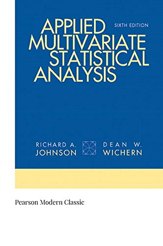 Test Bank For Applied Multivariate Statistical Analysis (Classic Version) (6th Edition) (Pearson Modern Classics for Advanced Statistics Series) 6th Edition