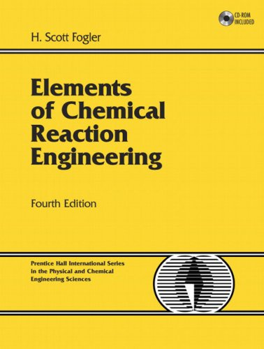 Test Bank For Elements of Chemical Reaction Engineering (4th Edition) 4th Edition