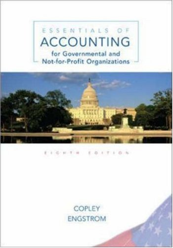 Test Bank For Essentials of Accounting for Governmental and Not-for-Profit Organizations, 8th Edition 8th Edition
