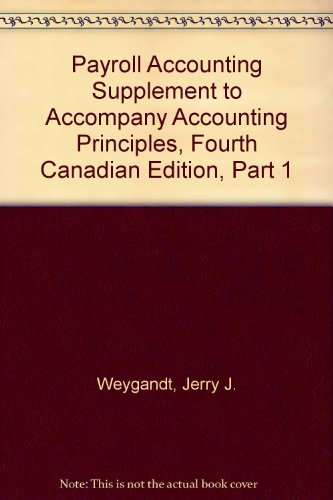 Test Bank For Payroll Accounting Supplement to accompany Accounting Principles, Fourth Canadian Edition, Part 1 Canadian Edition