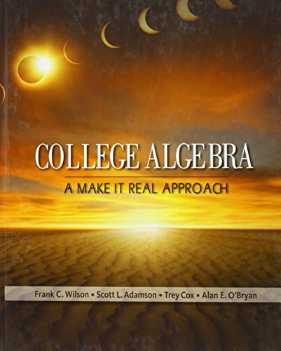 Test Bank For Bundle: College Algebra: Make it Real + WebAssign Printed for Wilson/Adamson/Cox/O'Bryan's College Algebra: A Make it Real Approach, 1st Edition, Single-Term 1st Edition