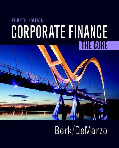 Test Bank For Corporate Finance: The Core (4th Edition) (Berk, DeMarzo & Harford, The Corporate Finance Series) 4th Edition