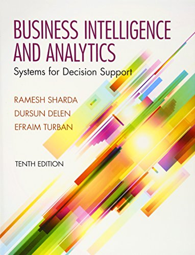 Test Bank For Business Intelligence and Analytics: Systems for Decision Support (10th Edition) 10th Edition