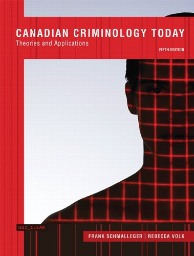Test Bank For Canadian Criminology Today: Theories and Applications, Fifth Canadian Edition (5th Edition) 5th Edition