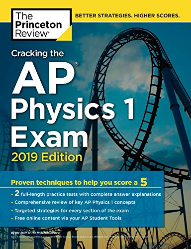 Test Bank For Cracking the AP Physics 1 Exam, 2019 Edition: Practice Tests & Proven Techniques to Help You Score a 5 (College Test Preparation) 2019 Edition Edition
