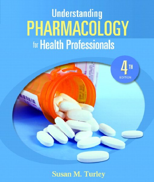 Test Bank for Understanding Pharmacology for Health Professionals, 4/E 4th Edition Susan M. Turley