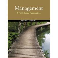 Solution Manual for Management: A Faith-Based Perspective – Michael E. Cafferky