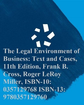 Test Bank for The Legal Environment of Business: Text and Cases 11th Edition Cross ISBN-10: 0357129768, ISBN-13: 9780357129760
