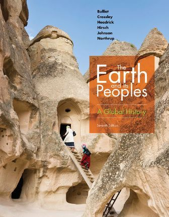 Test Bank for The Earth and Its Peoples: A Global History 7th Edition Bulliet ISBN-10: 1337401471, ISBN-13: 9781337401470
