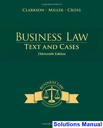 Business Law Texts and Cases 13th Edition Clarkson Solutions Manual