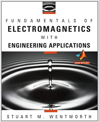 Solution Manual for Fundamentals of Electromagnetics with Engineering Applications, 1st Edition, Stuart M. Wentworth, ISBN-10: 9780470105757, ISBN-13: 9780470105757