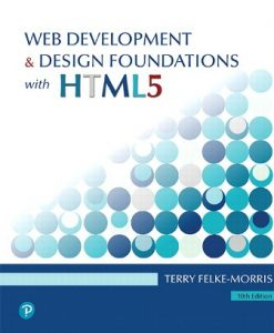 Test Bank for Web Development and Design Foundations with HTML5, 10th Edition, Terry Felke-Morris, ISBN-10: 0135919991, ISBN-13: 9780135919996, ISBN-10: 0136681549, ISBN-13: 9780136681540