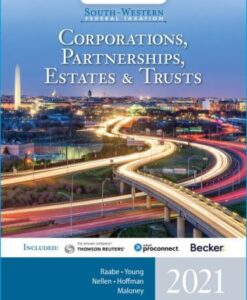 Solution Manual for South-Western Federal Taxation 2021: Corporations, Partnerships, Estates and Trusts, 44th Edition, William A. Raabe, James C. Young, Annette Nellen, William H. Hoffman, Jr., David M. Maloney, ISBN-10: 035735933X, ISBN-13: 9780357359334