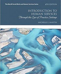 Test Bank for Introduction to Human Services: Through the Eyes of Practice Settings, 4th Edition, Michelle E. Martin, ISBN-10: 0134461037, ISBN-13: 9780134461038