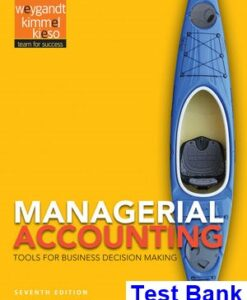 Managerial Accounting Tools for Business Decision Making 7th Edition Weygandt Test Bank