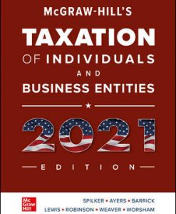 Solution Manual for Hill's Taxation of Individuals and Business Entities 2021 Edition, 12th Edition, Brian Spilker, Benjamin Ayers, John Barrick, John Robinson, Ronald Worsham, Connie Weaver, Troy Lewis, ISBN10: 1260247139, ISBN13: 9781260247138